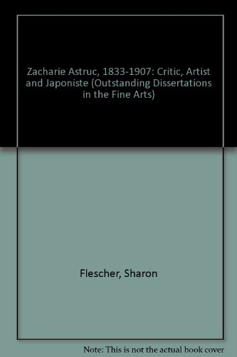9780824032265: Zacharie Astruc: Critic, Artist and Japoniste (Outstanding Dissertations in the Fine Arts)