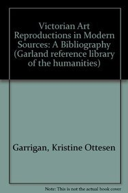 Victorian Art Reproductions in Modern Sources: A Bibliography (Garland Reference Library of the H...