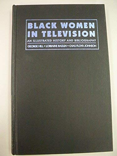 BLACK WOMEN IN TELEVISION: An Illustrated History and Bibliography