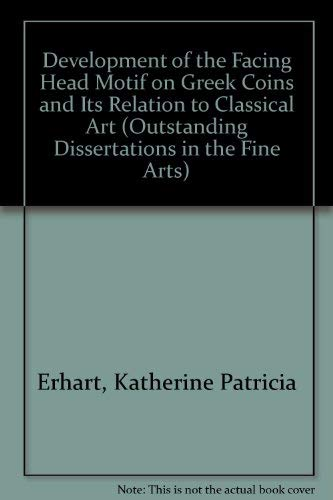 9780824039547: The Development of the Facing Head Motif on Greek Coins and Its Relation to Classical Art (Outstanding Dissertations in the Fine Arts)