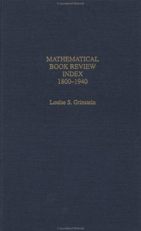 Mathematical Book Review Index 1800-1940 (Garland Studies: Grinstein, Louise S.