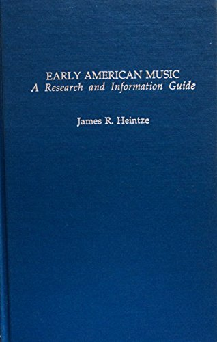 Early American Music: A Research and Information Guide: Heintze, James R.