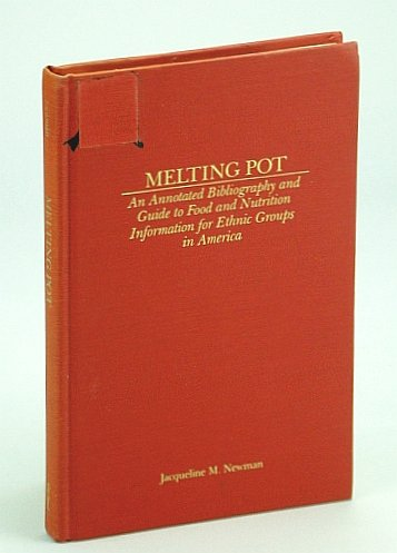 Melting Pot: An Annotated Bibliography and Guide to Food and Nutrition Information for Ethnic Gro...