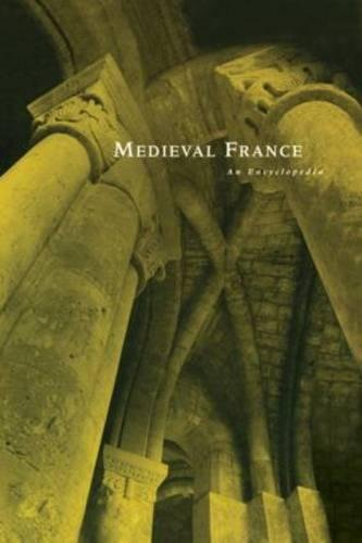 Medieval France: An Encyclopedia (Routledge Encyclopedias of the Middle Ages): William Kibler