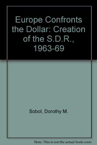 Europe Confronts The Dollar : The Creation of the SDR 1963-69 (Modern American History): Sobol