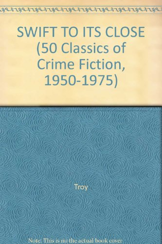 9780824049508: SWIFT TO ITS CLOSE (50 Classics of Crime Fiction, 1950-1975)