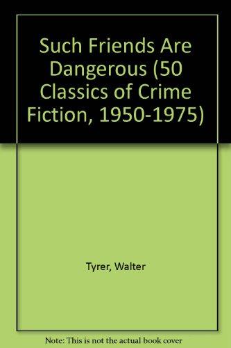 SUCH FRIENDS ARE DANGEROUS (50 Classics of Crime Fiction, 1950-1975): Tyrer