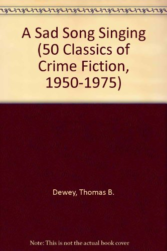 SAD SONG SINGING (50 Classics of Crime Fiction, 1950-1975) (0824049802) by Dewey