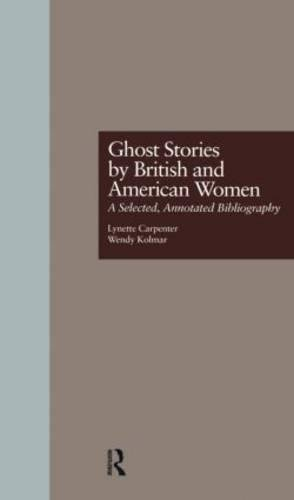 9780824055400: Ghost Stories by British and American Women: A Selected, Annotated Bibliography (Garland Reference Library of the Humanities)