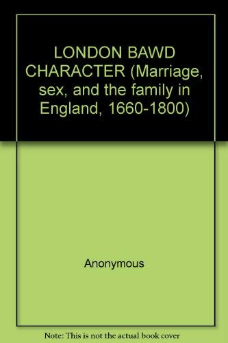 9780824059170: LONDON BAWD CHARACTER (Marriage, sex, and the family in England, 1660-1800)