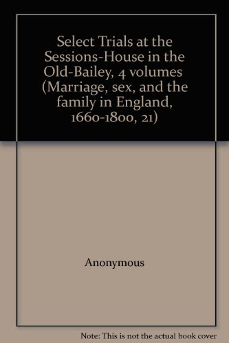 Select Trials At the Sessions-House in the Old-Bailey, 4 Volumes in 2 Books: Anonymous,