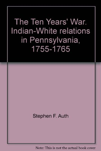 9780824061722: The Ten Years' War. Indian-White relations in Pennsylvania, 1755-1765