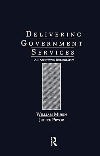 9780824066185: Delivering Government Services: An Annotated Bibliography (Public Affairs and Administration)