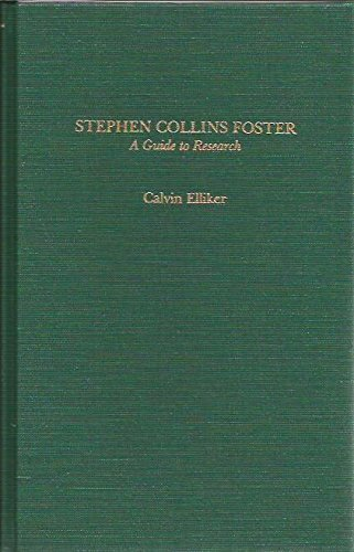 9780824066406: Stephen Collins Foster: A Guide to Research (Garland Reference Library of the Humanities, Vol 782)