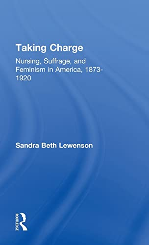 9780824068974: Taking Charge: Nursing, Suffrage, and Feminism in America, 1873-1920 (Development of American Feminism)