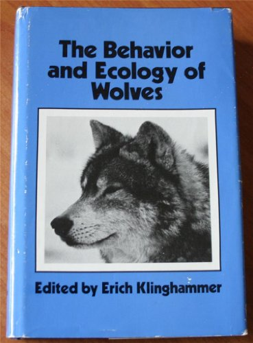 The Behavior and Ecology of Wolves: Erich Klinghammer
