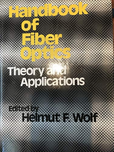 Handbook of Fiber Optics: Theory and Applications: Wolf, Helmut F.