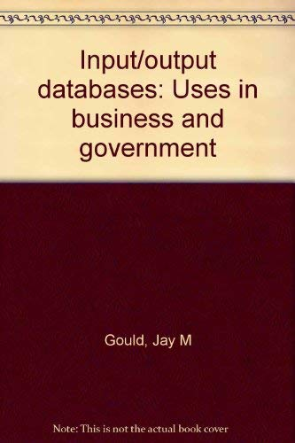 Input / Output Databases: Uses in Business and Government.: GOULD, Jay M.