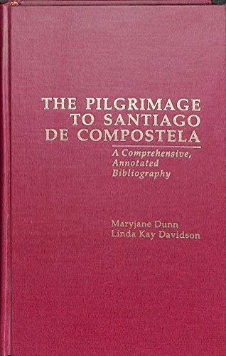 THE PILGRIMAGE TO SANTIAGO DE COMPOSTELA : A COMPREHENSIVE, ANNOTATED BIBLIOGRAPHY / MARYJANE ...