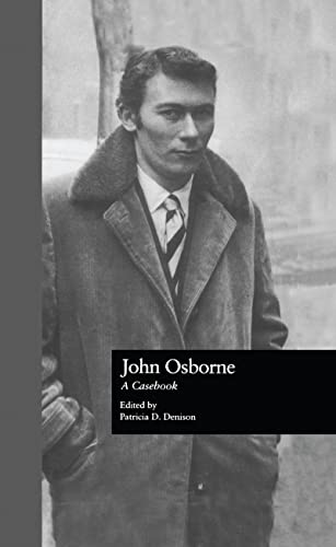John Osborne: A Casebook (Casebooks on Modern Dramatists): Patricia D. Denison, ed.
