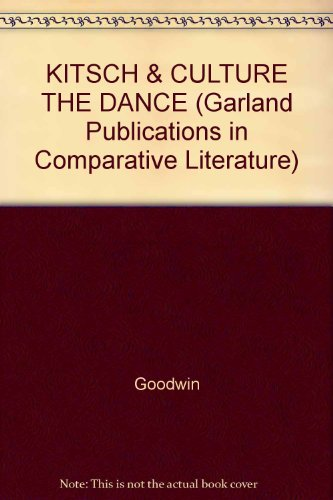 KITSCH & CULTURE THE DANCE (Garland Publications in Comparative Literature): Goodwin
