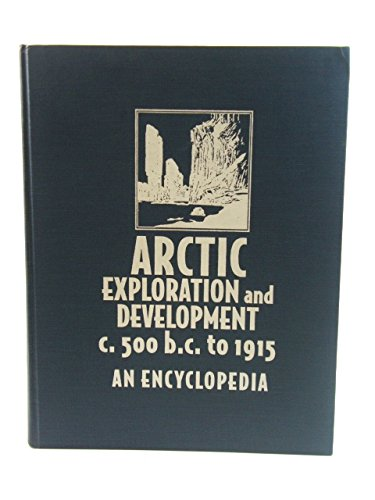 9780824076481: Arctic Exploration and Development, c. 500 B.C. to 1915: An Encyclopedia (Garland Reference Library of the Humanities, Vol. 930)