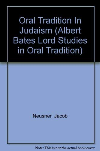 Oral Tradition In Judaism: The Case of the Mishnah (Albert Bates Lord Studies in Oral Tradition): ...