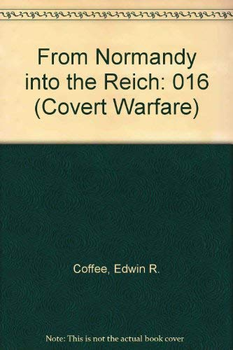 9780824079659: 016: FROM NORMANDY INTO REICH (Covert Warfare No. 16, Intelligence, Counterintelligence, and Military Deception During the Ww II Era)