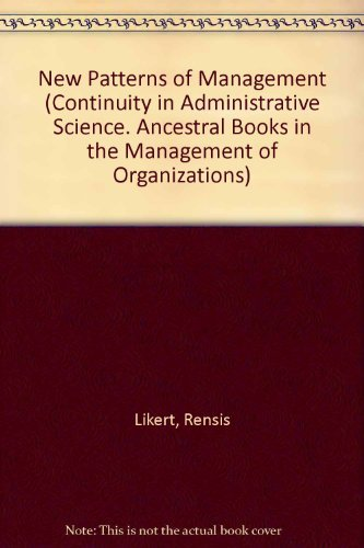 9780824082147: NEW PATTERNS OF MANAGEMENT (Continuity in Administrative Science. Ancestral Books in the Management of Organizations)
