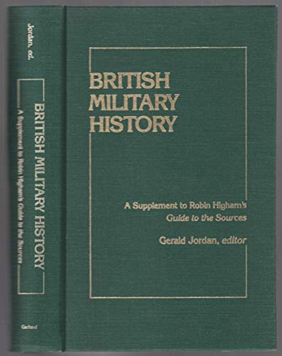 9780824084509: British military history: A supplement to Robin Higham's Guide to the sources (Military history bibliographies)