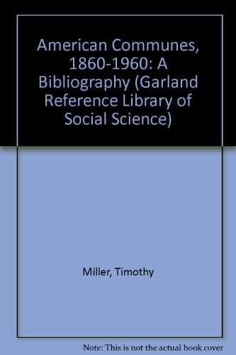 9780824084707: American Communes, 1860-1960: a Bibliography (Sects and Cults in America--Bibliographical Guides ; vol. 13 / Garland Reference Library of Social Science ; vol. 402