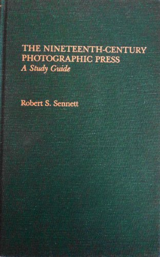 The Nineteenth-Century Photographic Press: A Study Guide (Garland Reference Library of the ...