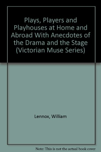 Plays, Players and Playhouses at Home and Abroad With Anecdotes of the Drama and the Stage (Victorian Muse Series) (9780824086107) by William Lennox