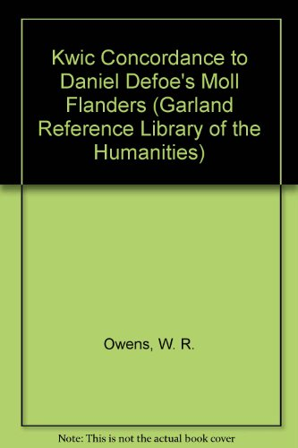 A Kwic Concordance to Daniel Defoe's Moll Flanders: Owens, W R; Furbank, P N
