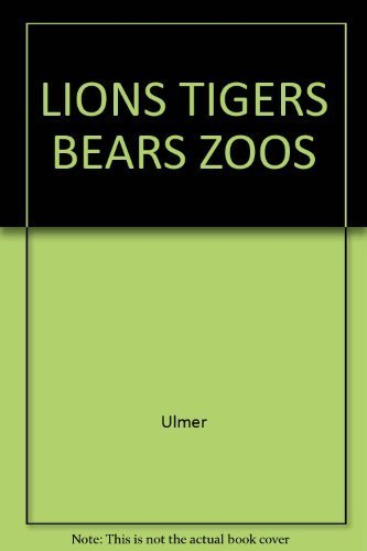 Lions Tigers Bears Zoos (9780824087708) by Ulmer