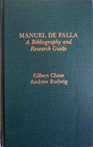 Manuel De Falla: A Bibliography and Research Guide: Chase, Gilbert & Andrew Budwig
