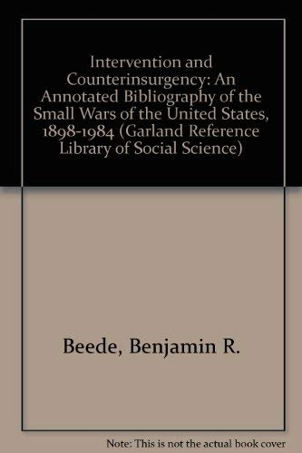 INtervention and Counterinsurgency; an Annotated Bibliography of the Small Wars of the United ...