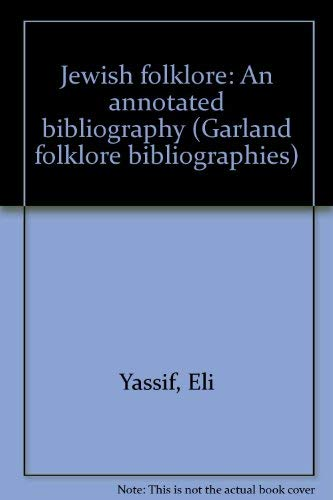 Jewish Folklore : An annotated bibliography (Garland Folklore Bibliographies, Vol 10): Eli Yassif