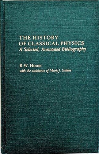 The History of Classical Physics A Selected, Annotated Bibliography