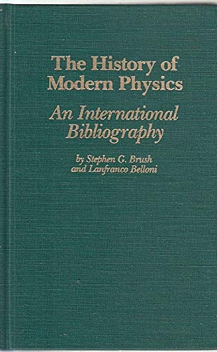 9780824091170: The History of Modern Physics: An International Bibliography (Garland Reference Library of the Humanities)