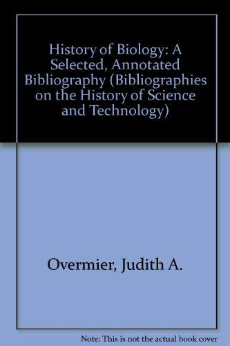 9780824091187: The History of Biology. A selected, annotated bibliography