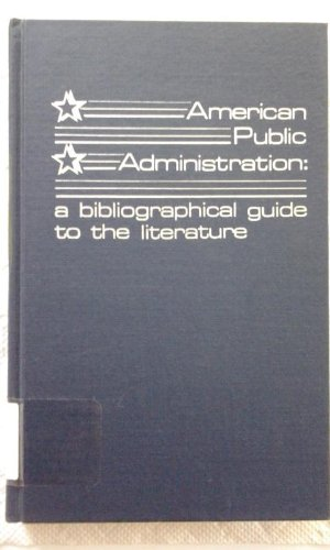 American Public Administration: A Bibliographical Guide to: Editor-Gerald E. Caiden