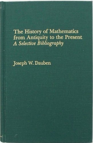 9780824092849: The History of Mathematics from Antiquity to the Present: A Selective Bibliography