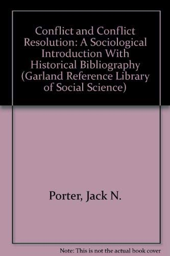 CONFLICT & CONFLICT RESOLUTION (Garland Reference Library of Social Science) .: Porter Jac