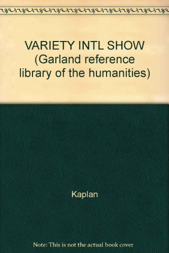 VARIETY INTL SHOW (Garland reference library of the humanities): Kaplan
