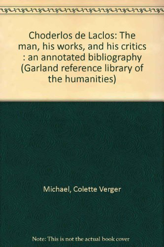 Choderlos de Laclos : The man, his works, and his critics : An annotated bibliography (Garland ...