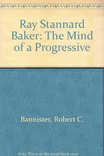 9780824097110: Ray Stannard Baker: The Mind of a Progressive (The History of the United States, 1876-1976)