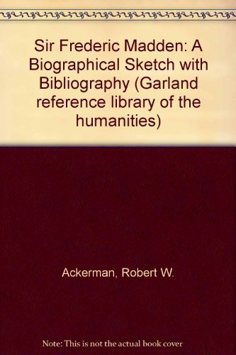 SIR FREDERIC MADDEN (Garland reference library of the humanities ; v. 126): Ackerman