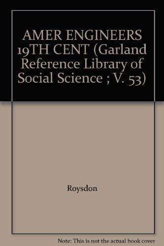 American Engineers of the Nineteenth Century: A: Roysdon, C Khatri,