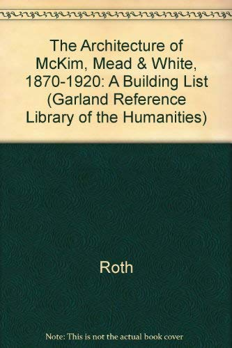 9780824098506: The Architecture of McKim, Mead & White, 1870-1920: A Building List (Garland Reference Library of the Humanities)